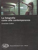 La fotografia come arte contemporanea di Charlotte Cotton