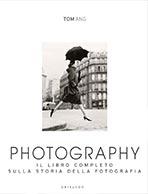 Photography. Il libro completo sulla storia della fotografia di Tom Ang
