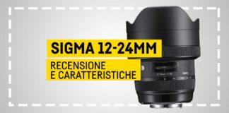 Sigma 12-24mm, Recensione e caratteristiche