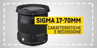 Sigma Obiettivo 17-70 mm, Caratteristiche e recensione