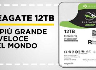 Seagate 12Tb, L'Hard Disk più grande e veloce del mondo
