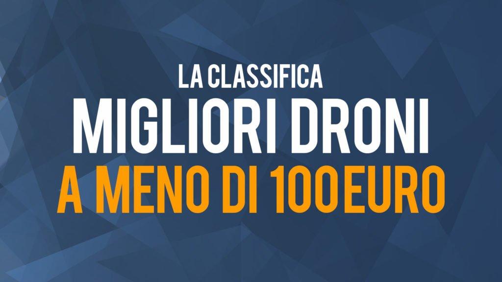 7 Migliori Droni Meno Di 100 Euro Del 2018