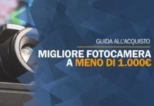 Migliore fotocamera a meno di 1000 euro