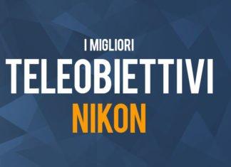 I migliori teleobiettivi Nikon