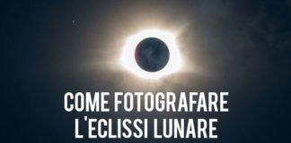 Come fotografare l'eclissi lunare