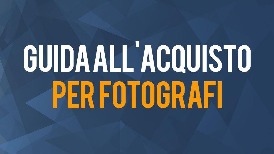 Guida all'acquisto per fotografi