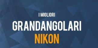 La classifica dei migliori grandangolari Nikon