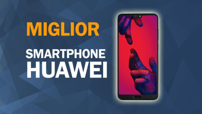 Miglior Smartphone Huawei, la classifica