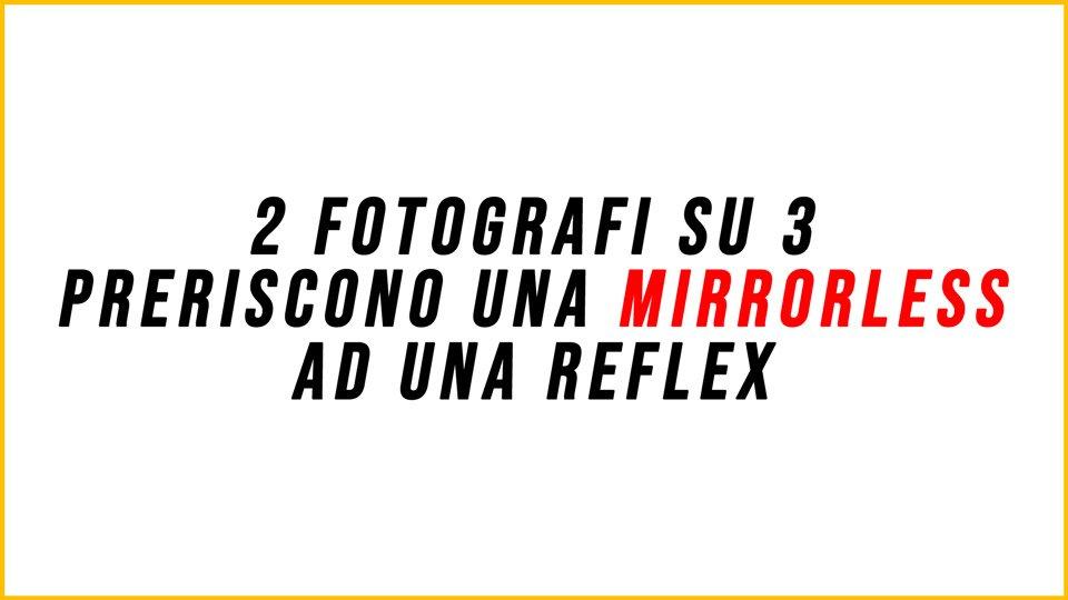 Scegliere tra una mirrorless e una reflex