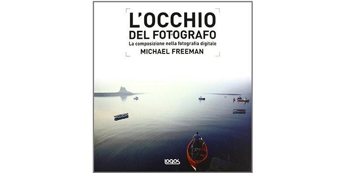 L'occhio del fotografo di Michael Freeman