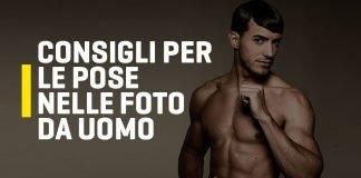Consigli pose per foto uomo