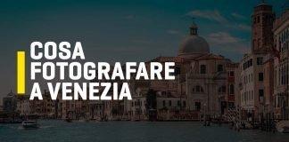 Cosa fotografare a Venezia