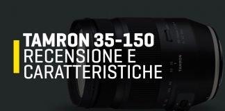 Recensione Tamron 35-150mm