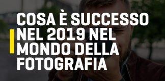 Cosa è successo nel 2019 nel mondo della fotografia