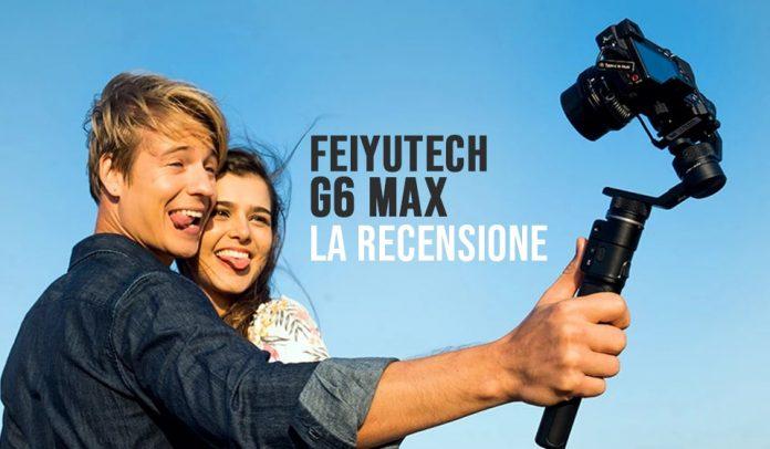Feiyutech Recensione Gimbal G6 Max