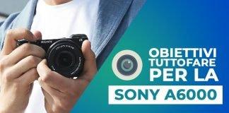 Obiettivi tuttofare per la Sony A6000