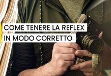 Come tenere la reflex in mano correttamente
