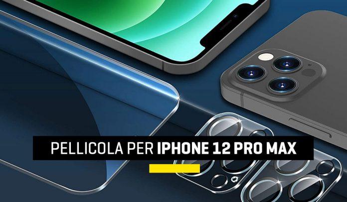 Migliori pellicole per iPhone 12 Pro Max