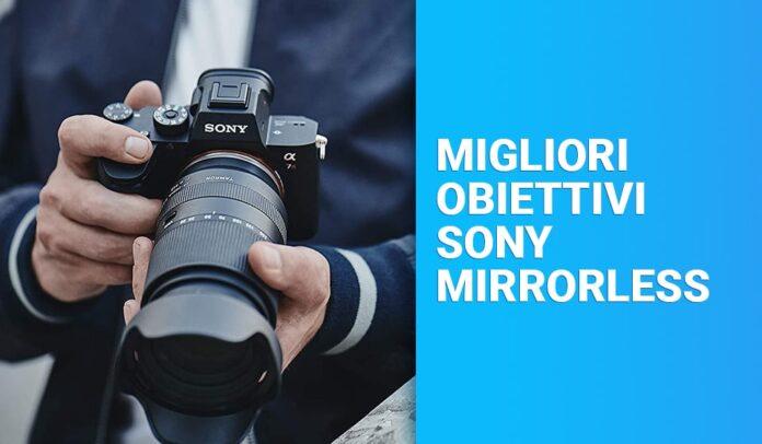 Migliori obiettivi Sony Mirrorless